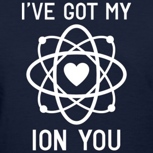 I've Got My Ion You - Women's T-Shirt