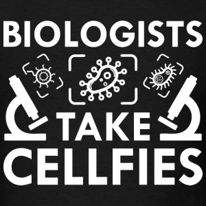 Biologists Take Cellfies - Men's T-Shirt