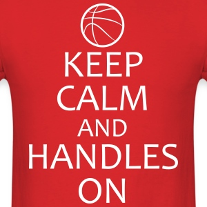 Keep Calm and Handles On basketball shirt - Men's T-Shirt