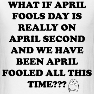 WHAT IS APRIL FOOLS DAY? - Men's T-Shirt