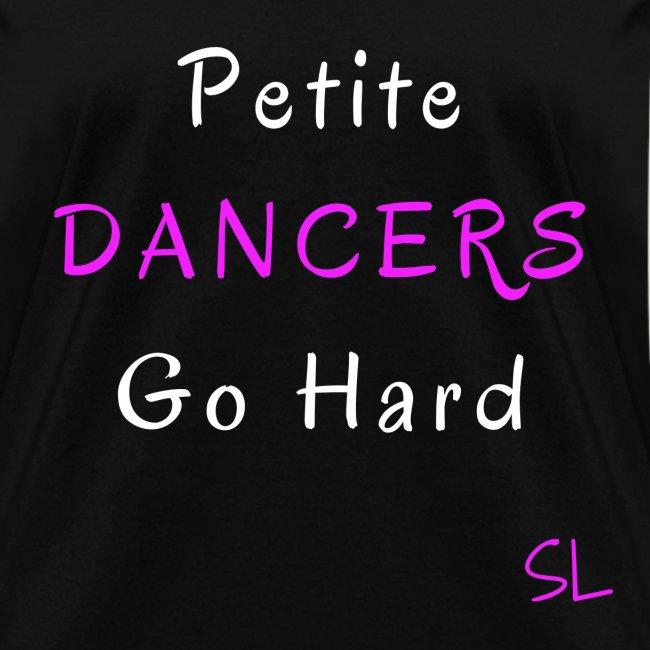 Petite Dancers Go Hard Women's Dance T-shirt Clothing by Stephanie Lahart.