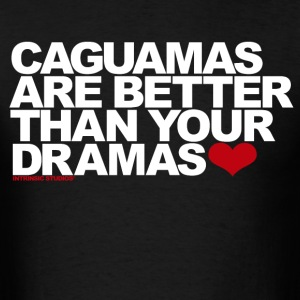 Caguamas Are Better Than Your Dramas - Men's T-Shirt