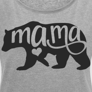 Mama Bear Rolled Sleaved Top - Women's Roll Cuff T-Shirt