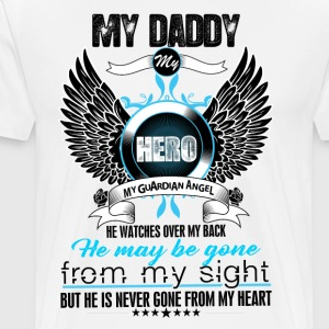 My Daddy My Hero My Guardian Angel Watches Over M T-Shirts - Men's Premium T-Shirt