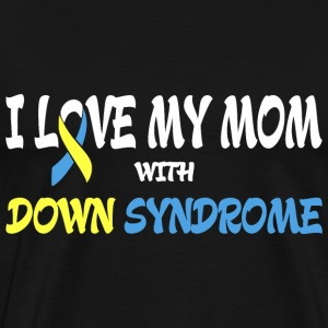 I Love My Mom With Down Syndrome T-Shirts - Men's Premium T-Shirt