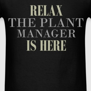 Plant Manager - Relax the Plant Manager is here - Men's T-Shirt