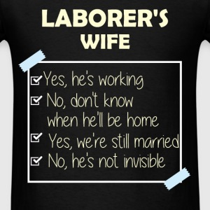 Laborer's Wife - Laborer's wife - Yes, he's workin - Men's T-Shirt