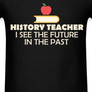 History Teacher - History Teacher - I see the futu - Men's T-Shirt