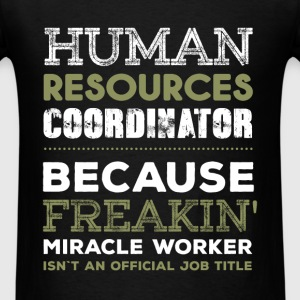 HR Coordinator - Human resources coordinator becau - Men's T-Shirt