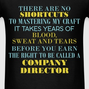 Company Director - There are no shortcuts to maste - Men's T-Shirt