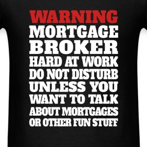 Mortgage Broker - Warning mortgage broker hard at  - Men's T-Shirt