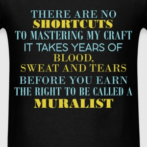 Muralist - There are no shortcuts to mastering my  - Men's T-Shirt
