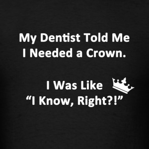 My Dentist Told Me - Men's T-Shirt