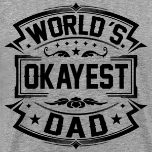 World's Okayest Dad T-Shirts - Men's Premium T-Shirt