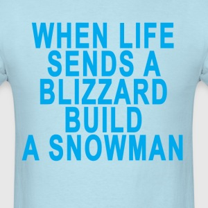when_life_sends_a_blizzard_build_ - Men's T-Shirt