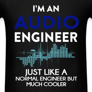 Audio Engineer - I am an Audio Engineer, just like - Men's T-Shirt