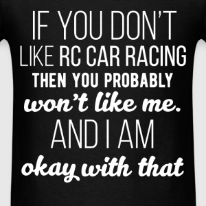 RC Cars - If you don't like RC Car racing then you - Men's T-Shirt