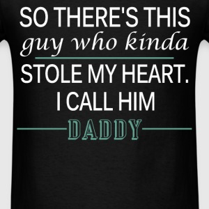 Daddy - So there's this guy who kinda stole my hea - Men's T-Shirt
