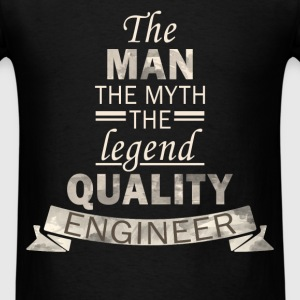 Quality Engineer - The man, the myth, the legend - - Men's T-Shirt