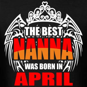 The Best Nanna was Born in April - Men's T-Shirt