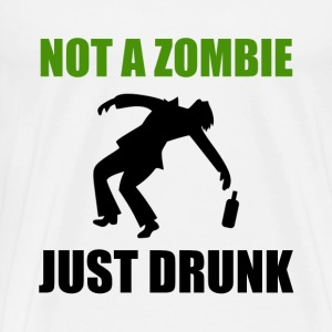 Not Zombie Just Drunk - Men's Premium T-Shirt