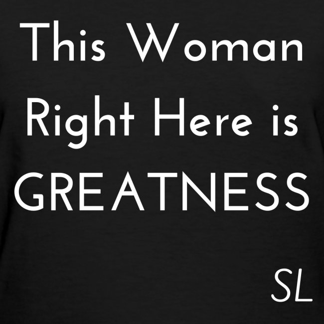 Black Women's This Woman Right Here Is GREATNESS Slogan Quotes T-shirt Clothing by Stephanie Lahart