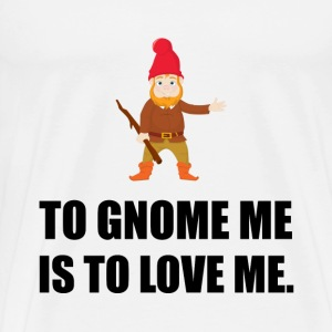 Gnome Me Is To Love Me - Men's Premium T-Shirt
