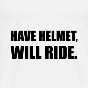 Have Helmet Will Ride - Men's Premium T-Shirt