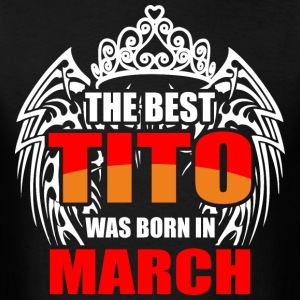The Best Tito was Born in March - Men's T-Shirt