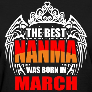The Best Nanma was Born in March - Women's T-Shirt