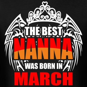 The Best Nanna was Born in March - Men's T-Shirt