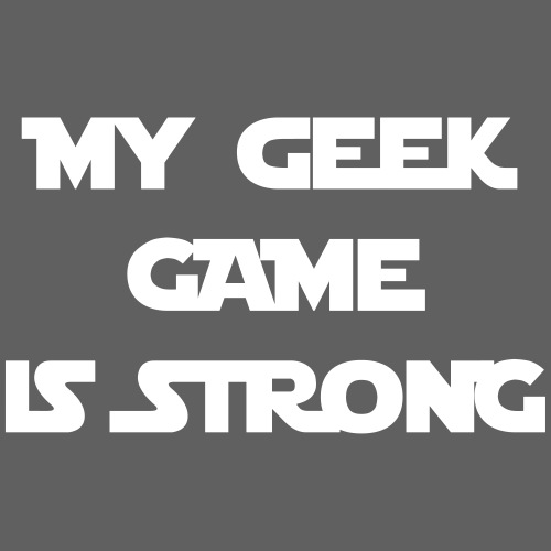 My Geek Game Is Strong
