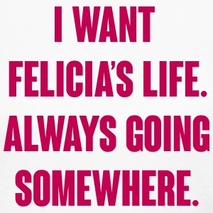 I want Felicia's Life always going somewhere Long Sleeve Shirts - Women's Long Sleeve Jersey T-Shirt