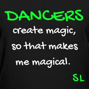 DANCERS Are Magical Tee T-Shirts - Women's T-Shirt