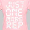 Just one more rep - Women's T-Shirt
