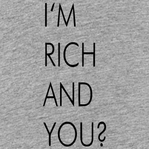 I'M RICH AND YOU? Kids' Shirts - Kids' Premium T-Shirt