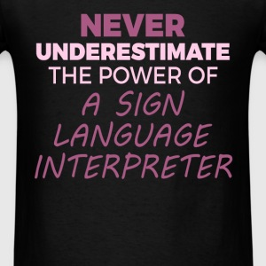 Sign Language Interpreter - Never underestimate th - Men's T-Shirt