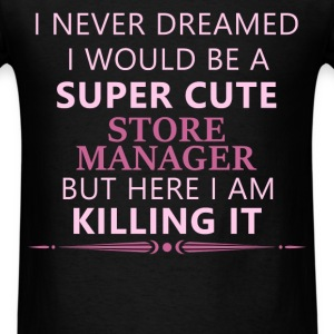 Store Manager - I never dreamed I would be a super - Men's T-Shirt
