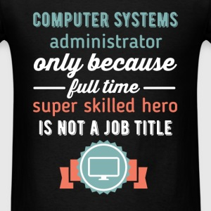 Computer Systems Administrator -Computer Systems A - Men's T-Shirt