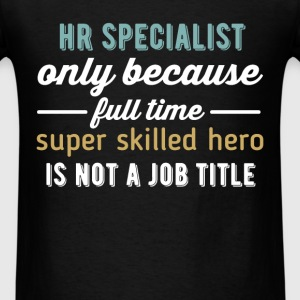 HR Specialist - HR Specialist only because full ti - Men's T-Shirt