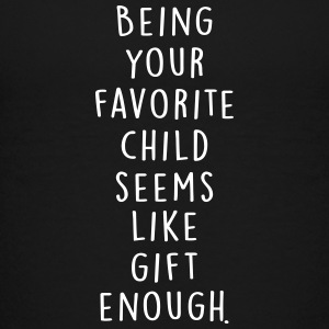 Being your favorite child seems like gift enough Kids' Shirts - Kids' Premium T-Shirt