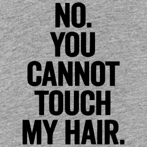 No - You Cannot Touch my hair! Kids' Shirts - Kids' Premium T-Shirt