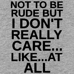 I DON'T REALLY CARE...AT ALL. Kids' Shirts - Kids' Premium T-Shirt