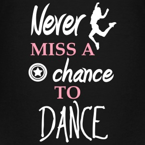 never miss a chance to dance Kids' Shirts - Kids' Premium T-Shirt