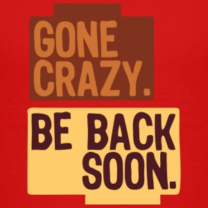 Gone crazy be back soon Kids' Shirts - Kids' Premium T-Shirt