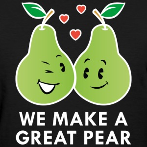 We Make A Great Pear - Women's T-Shirt