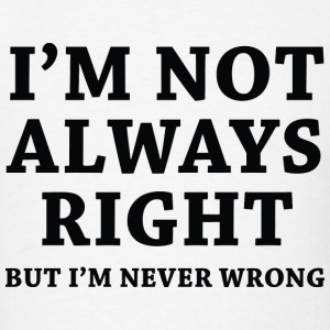 I'm Not Always Right - Men's T-Shirt