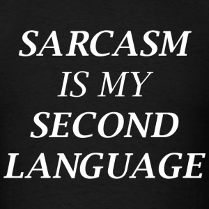 Sarcasm Is My Second Language - Men's T-Shirt