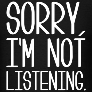 Sorry, I'm Not Listening - Men's T-Shirt