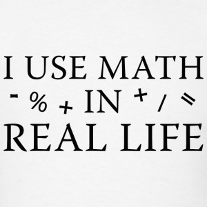 I Use Math In Real Life - Men's T-Shirt